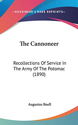 9780548964255: The Cannoneer: Recollections Of Service In The Army Of The Potomac (1890)