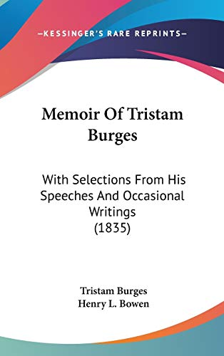 9780548964323: Memoir Of Tristam Burges: With Selections From His Speeches And Occasional Writings (1835)