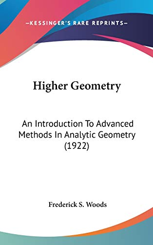 9780548965528: Higher Geometry: An Introduction To Advanced Methods In Analytic Geometry (1922)