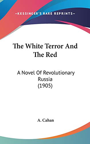 9780548965610: The White Terror And The Red: A Novel Of Revolutionary Russia (1905)
