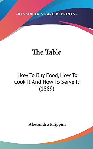 9780548965726: The Table: How To Buy Food, How To Cook It And How To Serve It (1889)