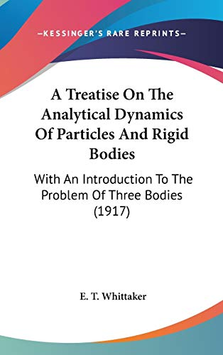 9780548965795: A Treatise On The Analytical Dynamics Of Particles And Rigid Bodies: With An Introduction To The Problem Of Three Bodies (1917)