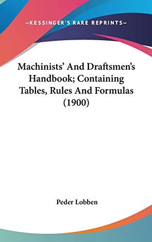9780548965832: Machinists' And Draftsmen's Handbook; Containing Tables, Rules And Formulas (1900)