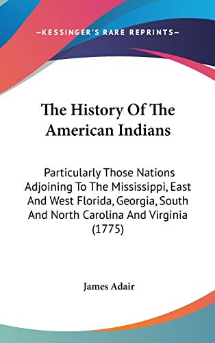 9780548966747: The History Of The American Indians: Particularly Those Nations Adjoining To The Mississippi, East And West Florida, Georgia, South And North Carolina And Virginia (1775)