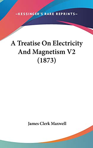 9780548967034: A Treatise On Electricity And Magnetism V2 (1873)