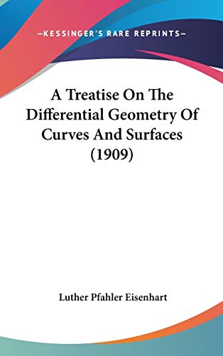 9780548967164: A Treatise On The Differential Geometry Of Curves And Surfaces (1909)