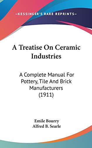 9780548967225: A Treatise On Ceramic Industries: A Complete Manual For Pottery, Tile And Brick Manufacturers (1911)