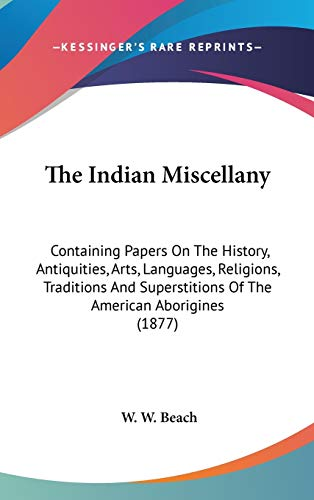 9780548967232: The Indian Miscellany: Containing Papers On The History, Antiquities, Arts, Languages, Religions, Traditions And Superstitions Of The American Aborigines (1877)