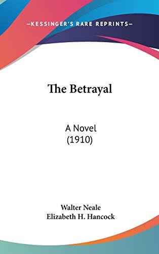 9780548967416: The Betrayal: A Novel (1910)