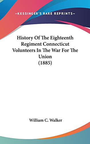 9780548967942: History Of The Eighteenth Regiment Connecticut Volunteers In The War For The Union (1885)