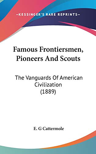 9780548968222: Famous Frontiersmen, Pioneers And Scouts: The Vanguards Of American Civilization (1889)
