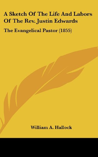 9780548968475: A Sketch Of The Life And Labors Of The Rev. Justin Edwards: The Evangelical Pastor (1855)