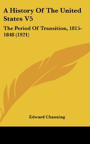 9780548969083: A History Of The United States V5: The Period Of Transition, 1815-1848 (1921)