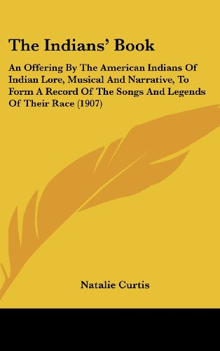 9780548969458: The Indians' Book: An Offering By The American Indians Of Indian Lore, Musical And Narrative, To Form A Record Of The Songs And Legends Of Their Race (1907)