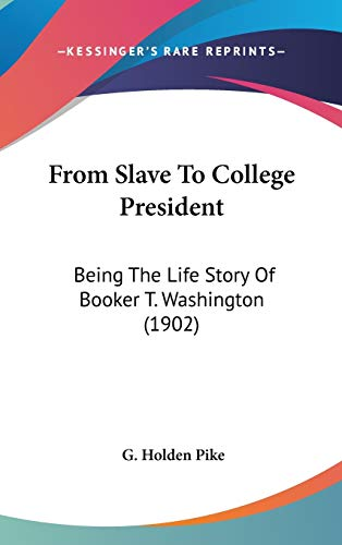 9780548970263: From Slave To College President: Being The Life Story Of Booker T. Washington (1902)