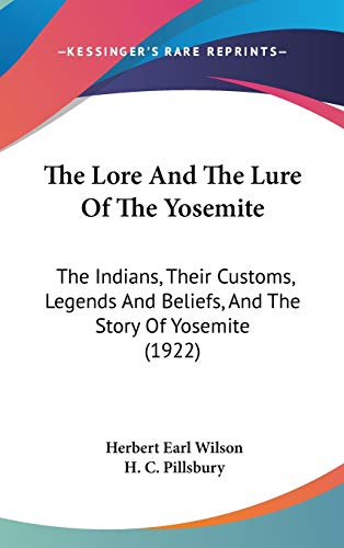 9780548971628: The Lore And The Lure Of The Yosemite: The Indians, Their Customs, Legends And Beliefs, And The Story Of Yosemite (1922)