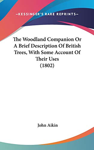 9780548972786: The Woodland Companion Or A Brief Description Of British Trees, With Some Account Of Their Uses (1802)