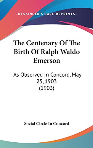 9780548972892: The Centenary Of The Birth Of Ralph Waldo Emerson: As Observed In Concord, May 25, 1903 (1903)