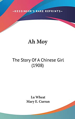 9780548972953: Ah Moy: The Story Of A Chinese Girl (1908)