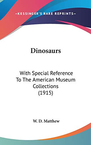 9780548973523: Dinosaurs: With Special Reference To The American Museum Collections (1915)