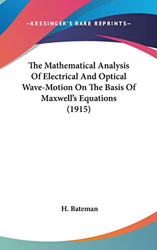 9780548973981: The Mathematical Analysis Of Electrical And Optical Wave-Motion On The Basis Of Maxwell's Equations (1915)