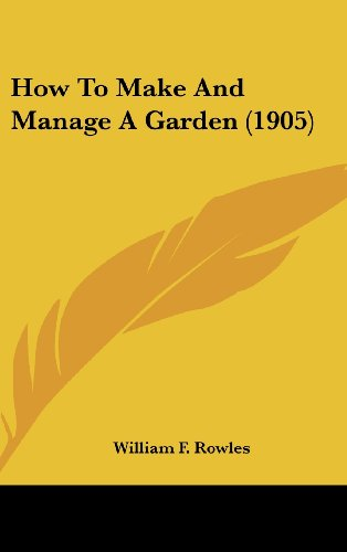 9780548976289: How to Make and Manage a Garden (1905)