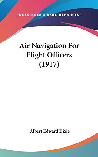 9780548978771: Air Navigation For Flight Officers (1917)