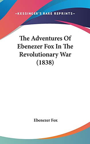 9780548980552: The Adventures Of Ebenezer Fox In The Revolutionary War (1838)