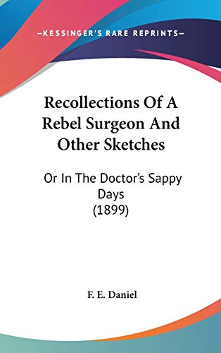 9780548981863: Recollections Of A Rebel Surgeon And Other Sketches: Or In The Doctor's Sappy Days (1899)