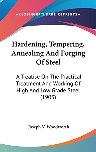9780548982938: Hardening, Tempering, Annealing And Forging Of Steel: A Treatise On The Practical Treatment And Working Of High And Low Grade Steel (1903)