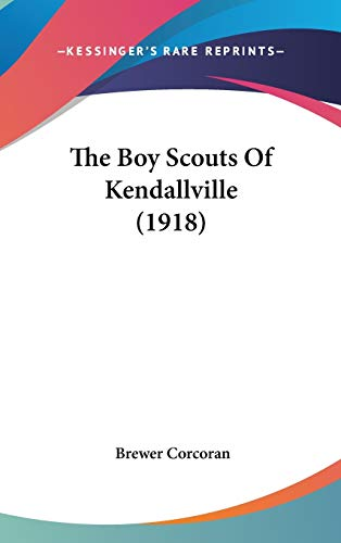 9780548983089: The Boy Scouts Of Kendallville (1918)