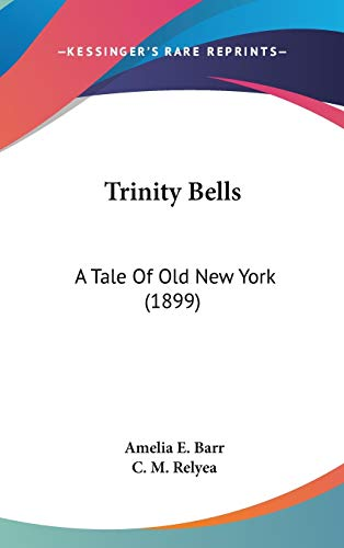 9780548983683: Trinity Bells: A Tale Of Old New York (1899)
