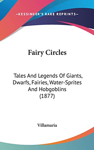 9780548984321: Fairy Circles: Tales And Legends Of Giants, Dwarfs, Fairies, Water-Sprites And Hobgoblins (1877)