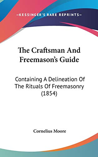 9780548985274: The Craftsman And Freemason's Guide: Containing A Delineation Of The Rituals Of Freemasonry (1854)