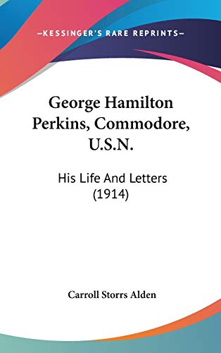9780548986912: George Hamilton Perkins, Commodore, U.S.N.: His Life And Letters (1914)