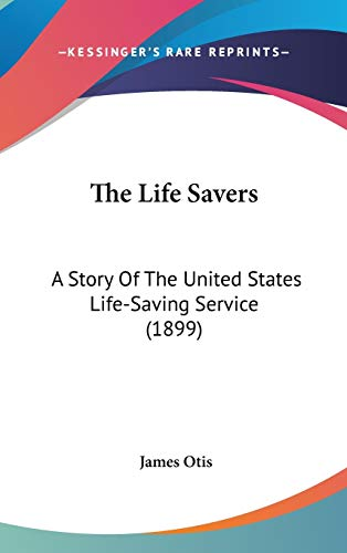 9780548987124: The Life Savers: A Story Of The United States Life-Saving Service (1899)