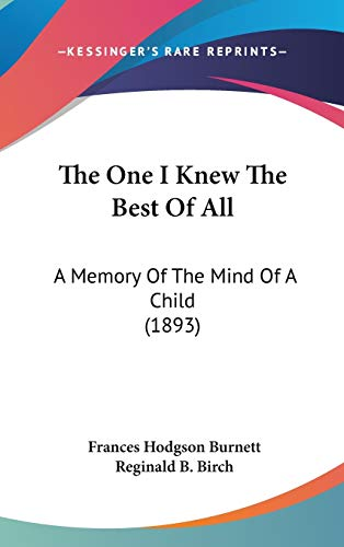 9780548987452: The One I Knew The Best Of All: A Memory Of The Mind Of A Child (1893)