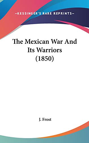 9780548988022: The Mexican War And Its Warriors (1850)