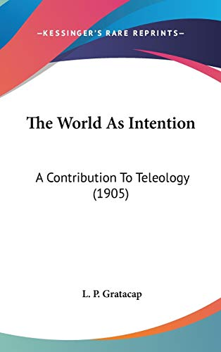 9780548988916: The World As Intention: A Contribution To Teleology (1905)