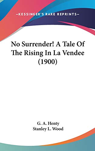9780548989784: No Surrender! A Tale Of The Rising In La Vendee (1900)