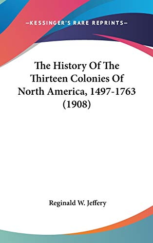 9780548990032: The History Of The Thirteen Colonies Of North America, 1497-1763 (1908)