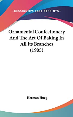 9780548990650: Ornamental Confectionery And The Art Of Baking In All Its Branches (1905)
