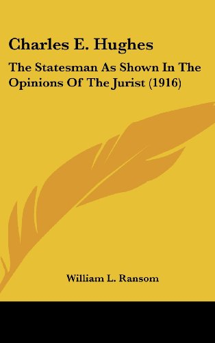 9780548991008: Charles E. Hughes: The Statesman As Shown In The Opinions Of The Jurist (1916)