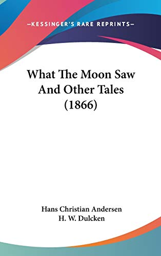 9780548991039: What The Moon Saw And Other Tales (1866)