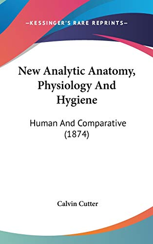 9780548992142: New Analytic Anatomy, Physiology And Hygiene: Human And Comparative (1874)