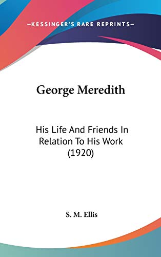 9780548992647: George Meredith: His Life And Friends In Relation To His Work (1920)