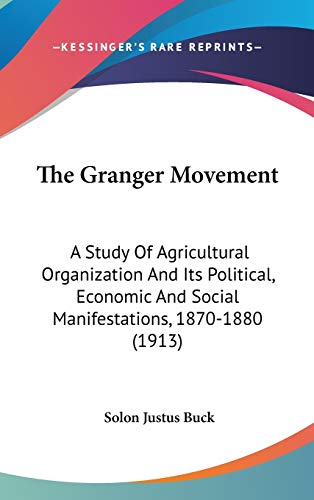 9780548992876: The Granger Movement: A Study Of Agricultural Organization And Its Political, Economic And Social Manifestations, 1870-1880 (1913)