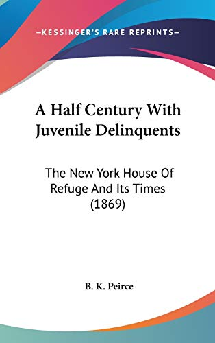 9780548993095: A Half Century With Juvenile Delinquents: The New York House Of Refuge And Its Times (1869)