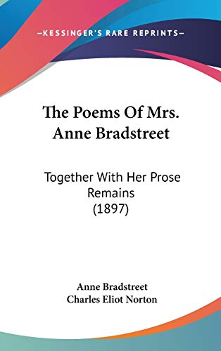 9780548993637: The Poems Of Mrs. Anne Bradstreet: Together With Her Prose Remains (1897)