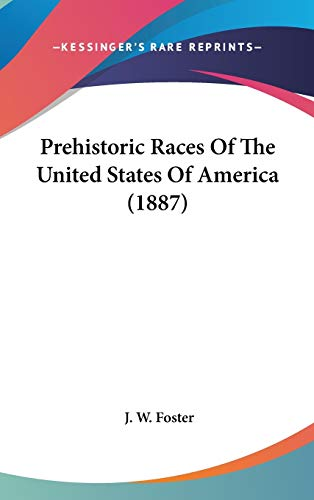 9780548993668: Prehistoric Races Of The United States Of America (1887)